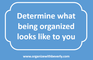 Determine what being organized looks like to you
