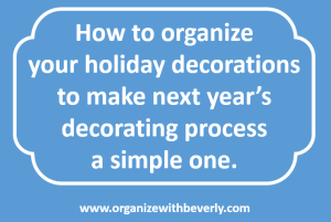 How to organize your holiday decorations to make next year's decorating process a simple one