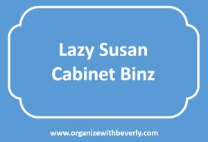 Lazy Susan Cabinet Binz – Organize with Beverly, LLC ...
